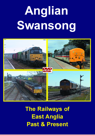 Anglian Swansong - The Railways of East Anglia Past & Present